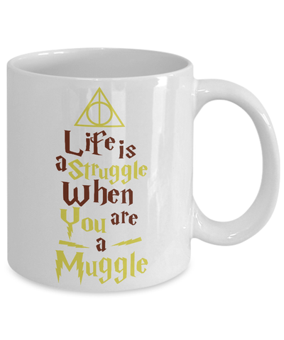 «Life Is A Struggle When You're A Muggle»