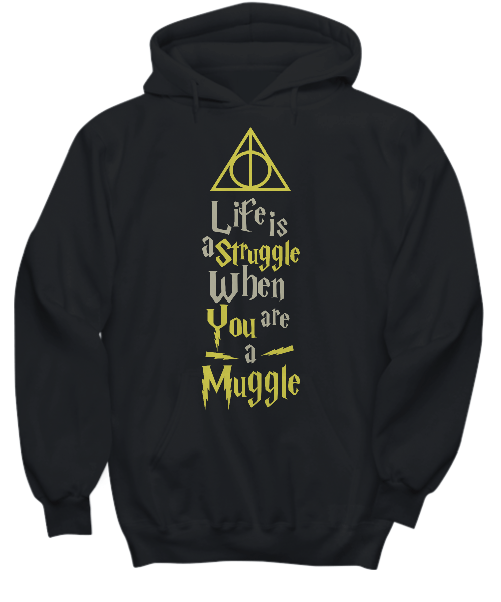Life Is A Struggle When You Are A Muggle Hoodie