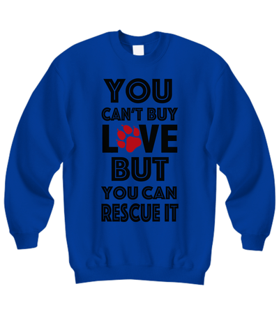 «You Can't Buy Love, But You Can Rescue It» Sweatshirt