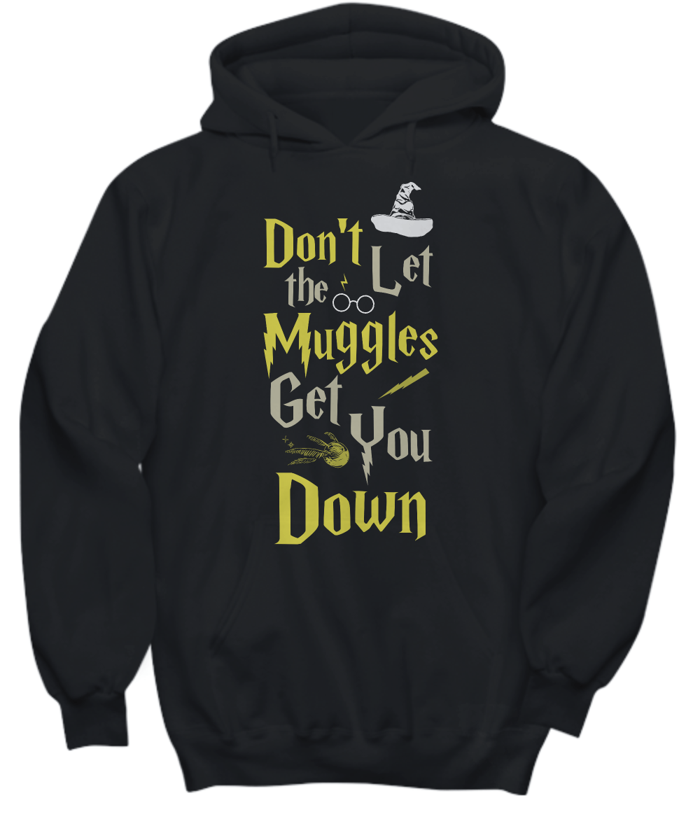 Don't Let The Muggles Get You Down Hoodie