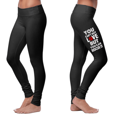 You Can't Buy Love But You Can Rescue It Leggings
