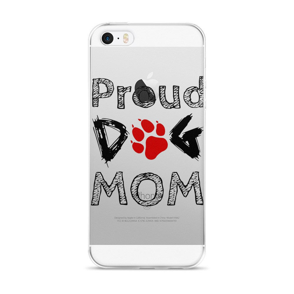 «Proud Dog Mom» iPhone 5/5s/Se, 6/6s, 6/6s Plus Case