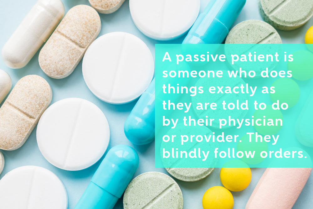 What makes you a passive patient?