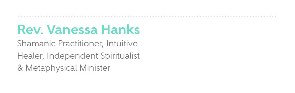 Rev. Vanessa Hanks, Shamanic Practitioner, Intuitive Healer, Metaphysical Minister