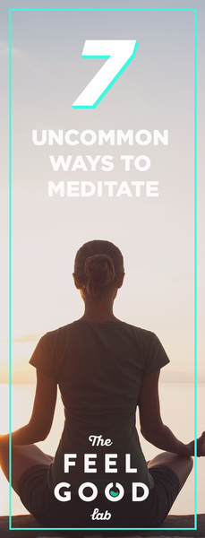 7 Unexpected Ways to Meditate