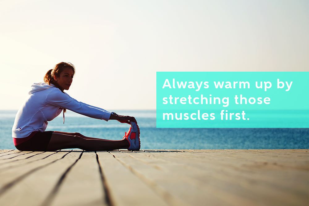 Warm up muscles by stretching before intense activity to prevent injury