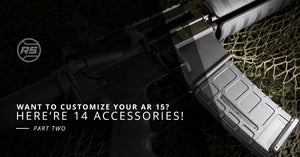 Want To Customize Your AR 15? Here're 14 Accessories!: Part Two