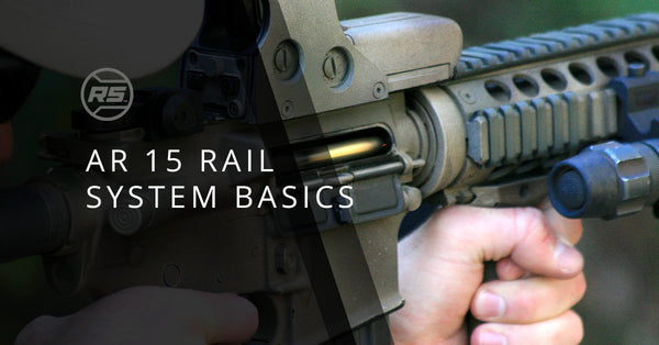 AR 15 Rail Systems: How They've Changed