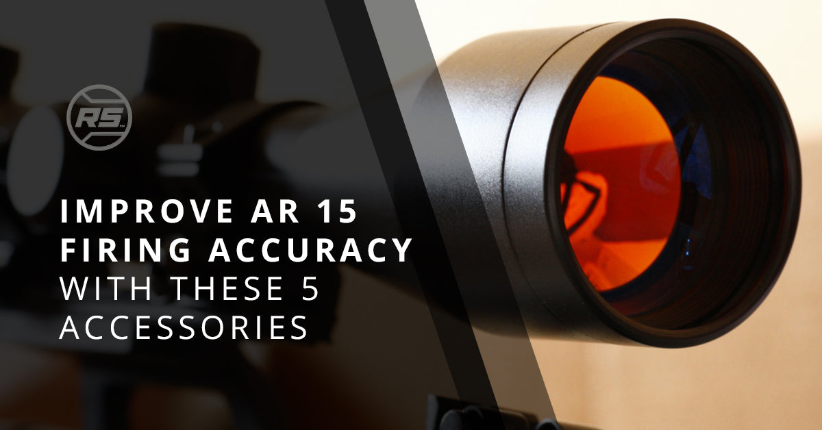 Improve AR 15 Firing Accuracy With These 5 Accessories
