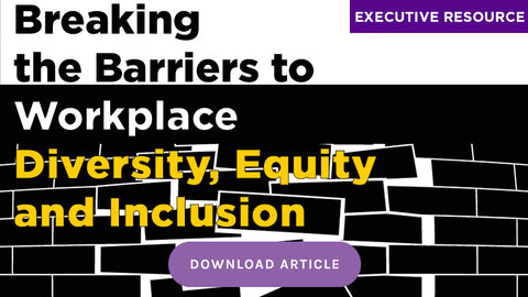 Download: Breaking the Barriers to Workplace Diversity, Equity and Inclusion