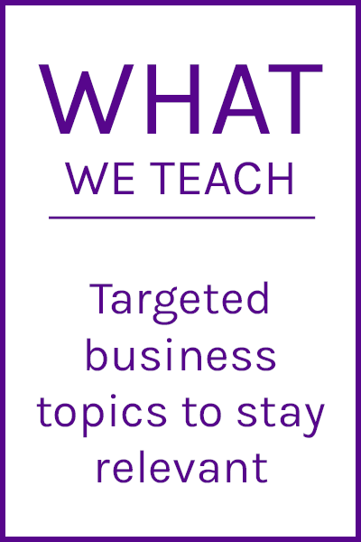 What We Teach: Targeted business topics to stay relevant