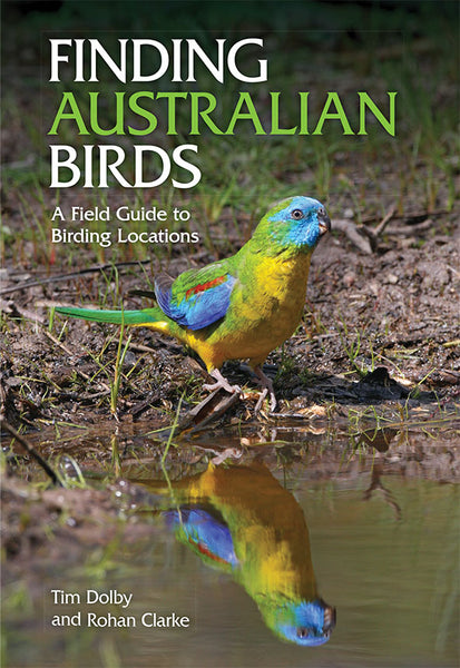 Finding Australian Birds: A Field Guide to Birding Locations  Tim Dolby, Rohan Clarke