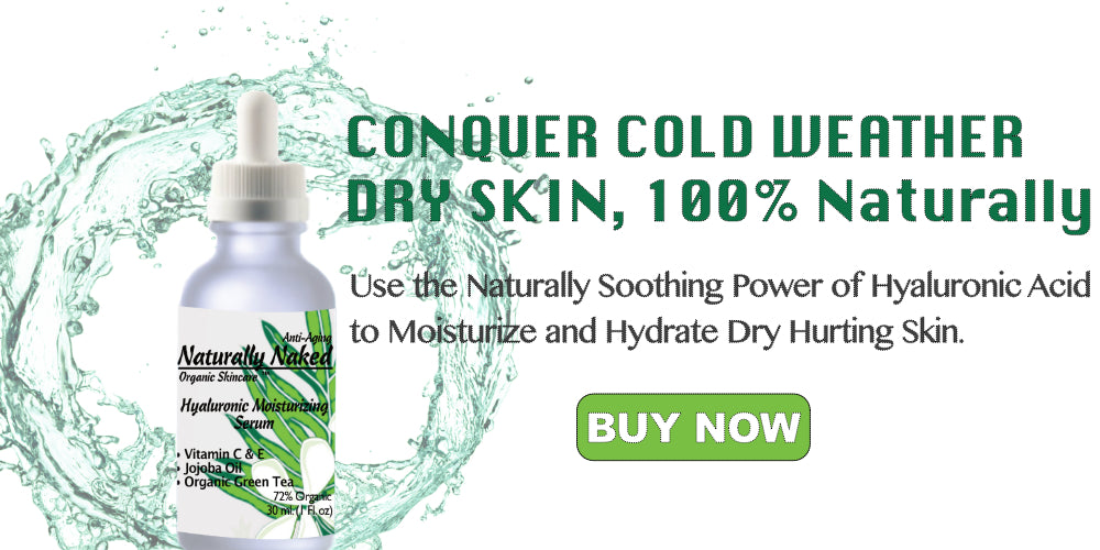 Conquer cold weather dry skin, 100% Naturally.  Naturally Soothing Power of hyaluronic acid to moisturize and hydrate dry hurting skin.