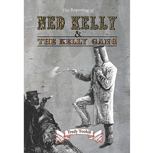 The Reporting Of Ned Kelly & The Kelly Gang