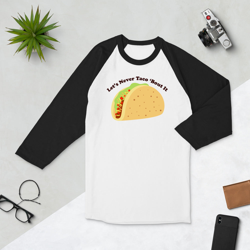 Let's Never Taco 'Bout It 3/4 sleeve raglan shirt
