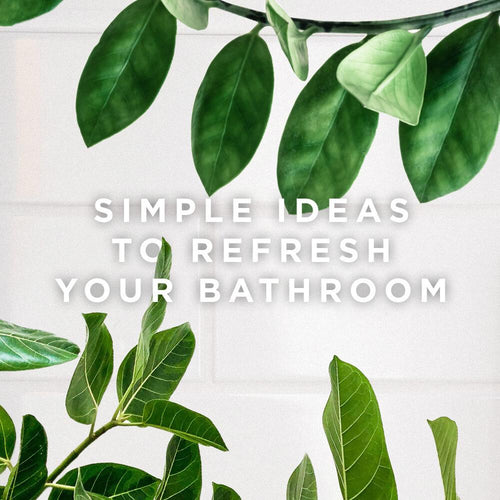 Simple Ideas to Refresh Your Bathroom