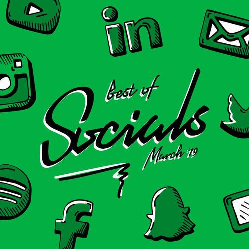 Best of: Socials March '19