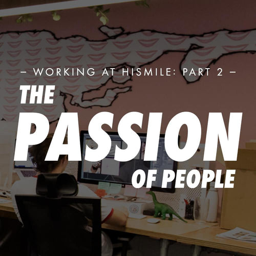 The Passion of People - Working at HiSmile (Part 2)
