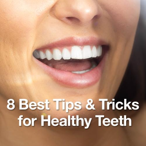 8 Best Tips & Tricks for Healthy Teeth