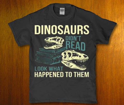 Dinosaurs didn't read look what happened to them unisex t-shirt Lees krazy tees penn Lees krazy tees - Lees krazy tees