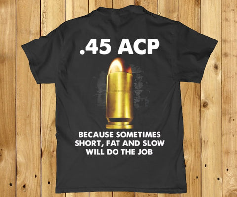 45 acp because sometimes short, fat and slow will do the job back print mens t-shirt Lees krazy tees t-shirts Lees krazy tees - Lees krazy tees