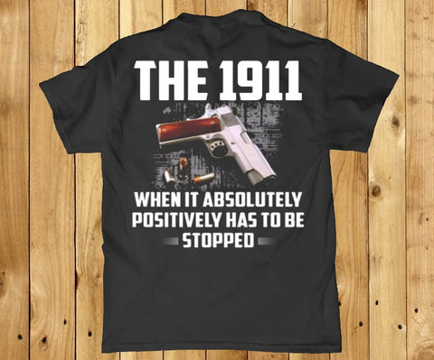 The 1911 when it adsolutely positively hs to be stopped back print Men's t-shirt Lees krazy tees t-shirts Lees krazy tees - Lees krazy tees