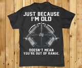 Just Because I'm old doesn't mean you're out of range adult Men's back print t-shirt Lees krazy tees penn Lees krazy tees - Lees krazy tees