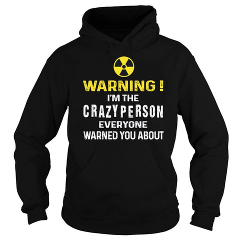 warning im the crazy person everyone warned you about unisex hoodie