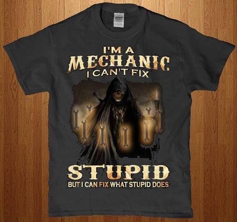 I'm a mechanic i can't fix stupid - adult unisex t-shirt Lees krazy tees fb1 Lees krazy tees - Lees krazy tees