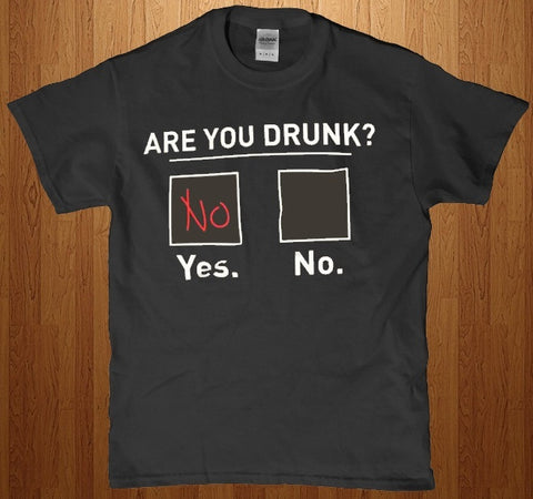 Are you drunk? Yes or no funny adult unisex men and women's t-shirt Lees krazy tees penn Lees krazy tees - Lees krazy tees