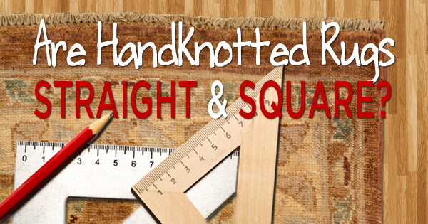 Are Handknotted Rugs Straight & Square? Blog Image