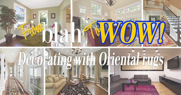 From blah to WOW! Decorating with Oriental Rugs Blog Image