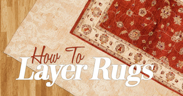 Layer Your Rugs - How to Master This Hot Trend Blog Image