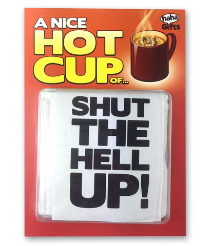 $20 Gifts - A Nice Hot Cup Of Shut The Hell Up!