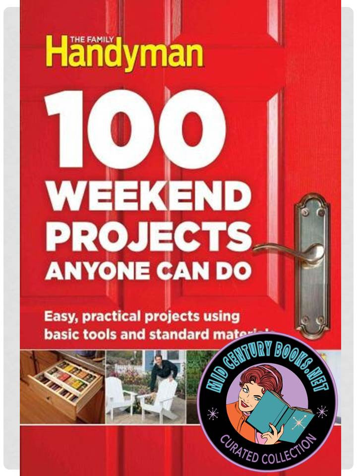 100 Weekend Projects Anyone Can Do : Easy, Practical Projects Using Basic Tools