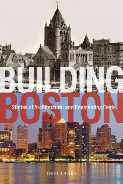 Building Boston : Stories of Architectural and Engineering Feats