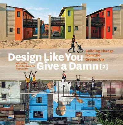 Design Like You Give a Damn, Building Change from the Ground Up [2]