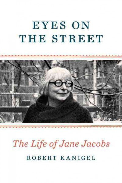 Eyes on the Street : The Life of Jane Jacobs