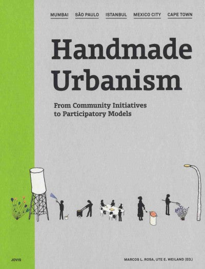 Handmade Urbanism: From Community Initiatives to Participatory Models: Mumbai, Sao Paulo, Istanbul, Mexico City, Cape Town