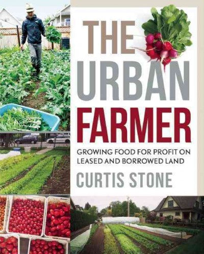 The Urban Farmer : Growing Food for Profit On Leased and Borrowed Land