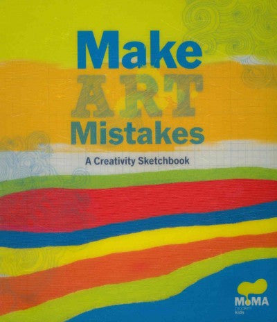 Make Art Make Mistakes: A Creativity Sketchbook