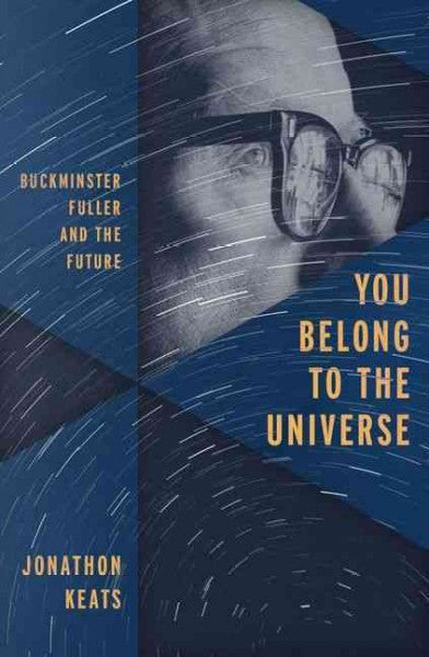 You Belong to the Universe : Buckminster Fuller and the Future