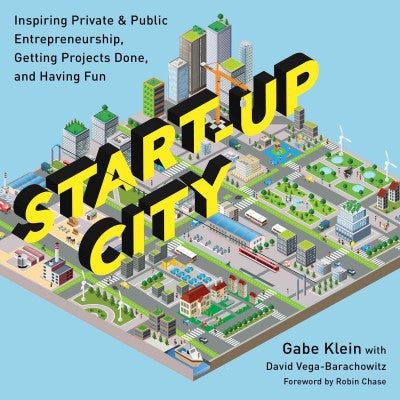 Start-Up City : Inspiring Private & Public Entrepreneurship, Getting Projects Done and Having Fun