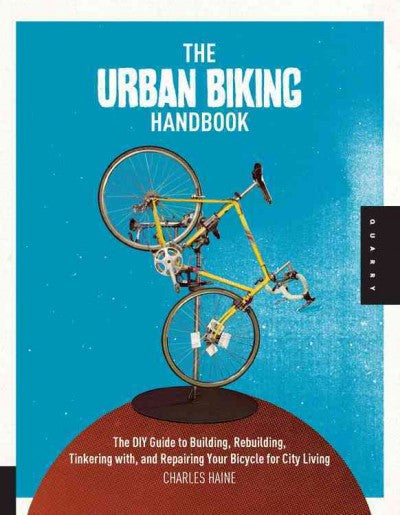 The Urban Biking Handbook: The DIY Guide to Your Bicycle for City Living