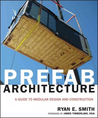 Prefab Architecture : A Guide to Modular Design and Construction