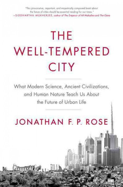 The Well-Tempered City : What Modern Science, Ancient Civilizations and Human Nature Teach Us
