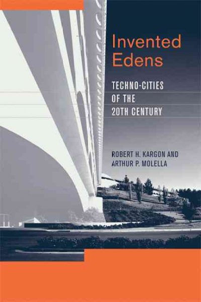 Invented Edens : Techno-Cities of the Twentieth Century