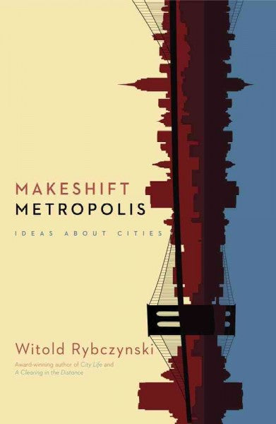 Makeshift Metropolis : Ideas About Cities