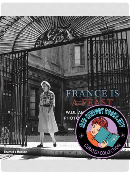 France Is a Feast: Paul and Julia Child's Photographic Journey [Paris]