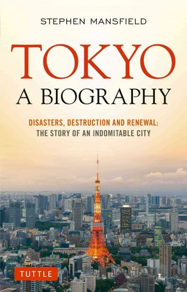Tokyo, A Biography: The Story of an Indomitable City